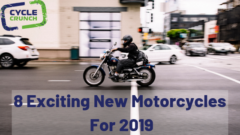 8 Exciting New Motorcycles For 2019